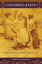 Children of Fate: Childhood, Class, and the State in Chile, 1850–1930