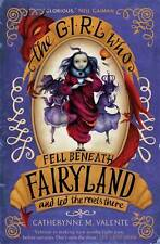 The Girl Who Fell Beneath Fairyland and Led the , Valente, Catherynne M., New