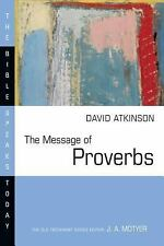 The Message of Proverbs: Wisdom for Life (Bible Speaks Today), David John Atkins