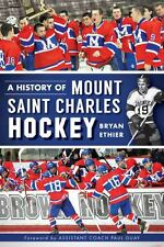 A History of Mount Saint Charles Hockey by Bryan Ethier (2013, Paperback)