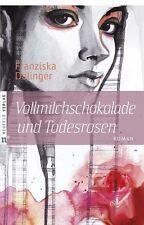 Franziska Dalinger - Vollmilchschokolade und Todesrosen