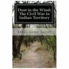 Dust in the Wind : The Civil War in Indian Territory by Ethel Barol Taylor...