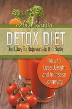 Detox Diet - the Way to Rejuvenate the Body : How to Lose Weight and Increase...