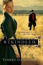 Fountain Creek Chronicles Ser.: Rekindled 1 by Tamera Alexander (2006,...