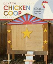 Art of the Chicken Coop : A Fun and Essential Guide to Housing Your Peeps by...