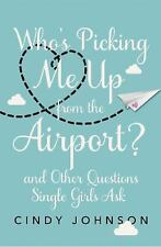 Who's Picking Me Up from the Airport?: And Other Questions Single Girls Ask, Joh
