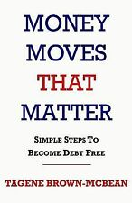 Money Moves That Matter : Simple Steps to Become Debt-Free by Tagene...