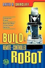 Tab Electronics Ser.: Build A Remote-Controlled Robot by David R. Shircliff...