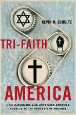 Tri-Faith America: How Catholics and Jews Held Postwar America to Its Protestant