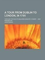 A Tour from Dublin to London, in 1795; Through the Isle of Anglesea, Bangor, Co