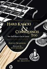 Hard Knocks and Consequences Too : You Still Have a Lot to Learn by Fred G....