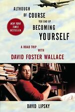 Although of Course You End up Becoming Yourself : A Road Trip with David...