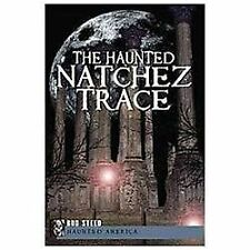 Haunted America: The Haunted Natchez Trace by Bud Steed (2012, Paperback)
