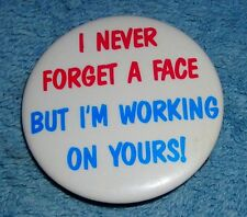 """I NEVER FORGET A FACE BUT I'M WORKING ON YOURS! 2"""" BUTTON PINBACK"""