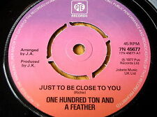 "ONE HUNDRED TON AND A FEATHER - JUST TO BE CLOSE TO YOU   7"" VINYL"