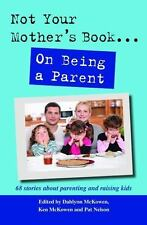 Not Your Mother's Book . . . On Being a Parent  Paperback