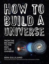How to Build a Universe : From the Big Bang to the Edge of Space by Ben...