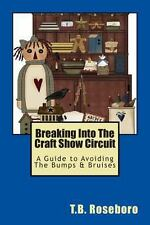 Breaking into the Craft Show Circuit : A Guide to Avoiding the Bumps and...