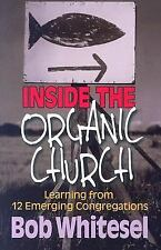 Inside the Organic Church: Learning from 12 Emerging Congregations Whitesel, Bo