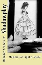Shadowplay : Memoirs of Light and Shade by Heather Francis (2016, Paperback)