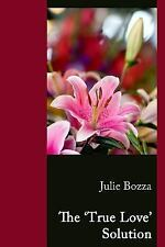The 'True Love' Solution by Julie Bozza (2016, Paperback)