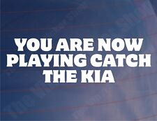 YOU ARE NOW PLAYING CATCH THE KIA Funny Car/Window/Bumper Sticker/Decal