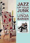 Jazz Up Your Junk With Linda Barker: Fabulous Furniture Makeovers from-ExLibrary
