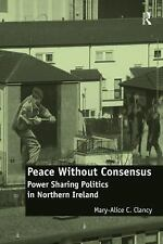 Peace Without Consensus: Power Sharing Politics in Northern Ireland