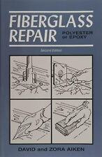 Fiberglass Repair : Polyester or Epoxy, Second Edition by David Aiken and...