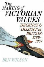 The Making of Victorian Values: Decency and Dissent in Britain, 1789-1837, Wilso