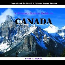 A Primary Source Guide to Canada (Countries of the World: a Primary Source Journ