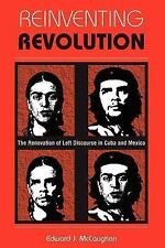 Reinventing Revolution: The Renovation Of Left Discourse In Cuba And Mexico by