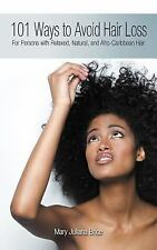 101 Ways to Avoid Hair Loss : For Persons with Relaxed, Natural, and...
