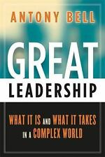 Great Leadership : What It Is and What It Takes in a Complex World by Antony...