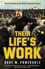 Their Life's Work : The Brotherhood of the 1970s Pittsburgh Steelers by Gary...