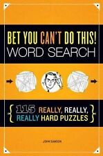 Bet You Can't Do This! Word Search : 115 Really, Really, Really Hard Puzzles...