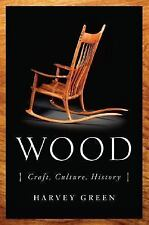 Wood : Craft, Culture, History by Harvey Green (2006, Hardcover)