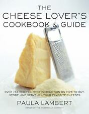 The Cheese Lover's Cookbook and Guide: Over 150 Recipes with Instructions on How