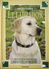 Le Labrador tout ce qu'il faut savoir sur ce Chien exceptionnel /Z107