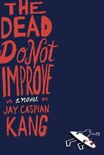 The Dead Do Not Improve: A Novel by Kang, Jay Caspian Uncorrected Proof