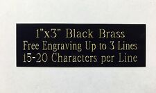 1x3 BLACK BRASS NAME PLATE ART-TROPHIES-GIFT-TAXIDERMY-FLAG CASE ENGRAVED