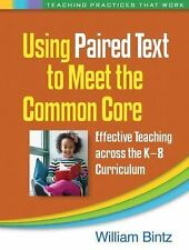 Using Paired Text to Meet the Common Core : Effective Teaching Across the K-8...
