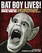 Bat Boy Lives!: The WEEKLY WORLD NEWS Guide to Politics, Culture, Celebrities, A