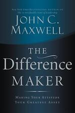 The Difference Maker  Making Your Attitude Your Greatest Asset by John Maxwell
