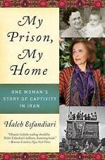 My Prison, My Home : One Woman's Story of Captivity in Iran by Haleh...