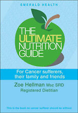Zoe Hellman Ultimate Nutrition Guide for Cancer Sufferers, Their Family and Frie