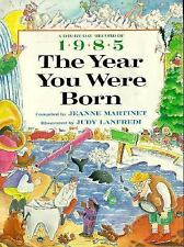 The Year You Were Born, 1985 by Martinet, Jeanne