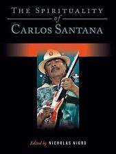 The Spirituality of Carlos Santana by Nicholas Nigro (2014, Hardcover)