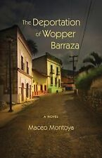 The Deportation of Wopper Barraza : A Novel by Maceo Montoya (2014, Paperback)