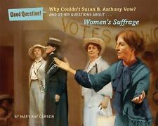 Who Was Susan B. Anthony? : And Other Questions about Women's Suffrage by...